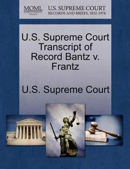 Paperback U. S. Supreme Court Transcript of Record Bantz V. Frantz Book