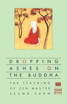 Dropping Ashes on the Buddha: The Teaching of Zen Master Seung Sahn 0394179102 Book Cover