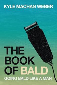 Paperback The Book Of Bald: Going Bald Like A Man Book