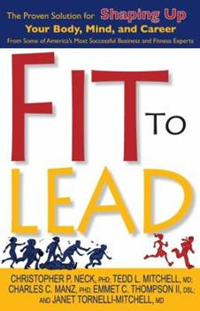 Paperback Fit to Lead: The Proven Solution for Shaping Up Your Body, Your Mind, and Career Book