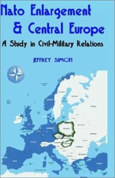 Paperback Nato Enlargement & Central Europe: A Study in Civil-Military Relations Book