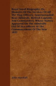 Paperback Royal Naval Biography; or, Memoirs of the Services of All the Flag-Officers, Superannuated Rear-Admirals, Retired-Captains, and Commanders, Whose Name Book