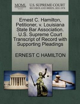 Paperback Ernest C. Hamilton, Petitioner, V. Louisiana State Bar Association. U. S. Supreme Court Transcript of Record with Supporting Pleadings Book