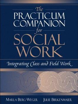 Practicum Companion for Social Work, The: Integrating Class and Field Work 032104519X Book Cover