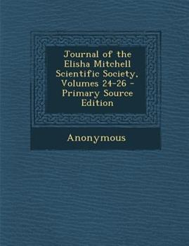 Paperback Journal of the Elisha Mitchell Scientific Society, Volumes 24-26 - Primary Source Edition Book