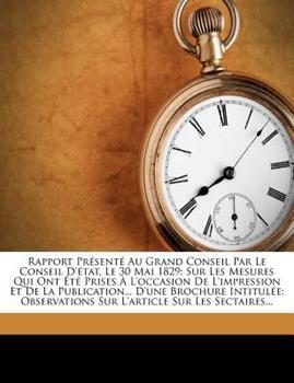 Paperback Rapport Pr?sent? Au Grand Conseil Par Le Conseil d'?tat, Le 30 Mai 1829: Sur Les Mesures Qui Ont ?t? Prises ? l'Occasion de l'Impression Et de la Publ Book