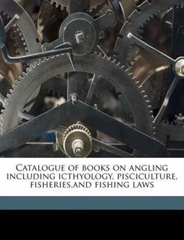 Paperback Catalogue of Books on Angling Including Icthyology, Pisciculture, Fisheries, and Fishing Law Book