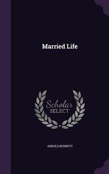 Married Life: the Plain Man and His Wife (Collected Works of Arnold Bennett) 1342511204 Book Cover