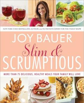 Slim and Scrumptious: More Than 75 Delicious, Healthy Meals Your Family Will Love 0061834777 Book Cover