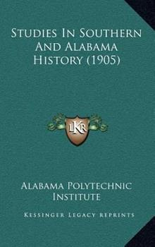 Hardcover Studies In Southern And Alabama History (1905) Book