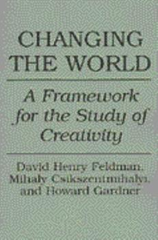 Changing the World: A Framework for the Study of Creativity 0275947750 Book Cover