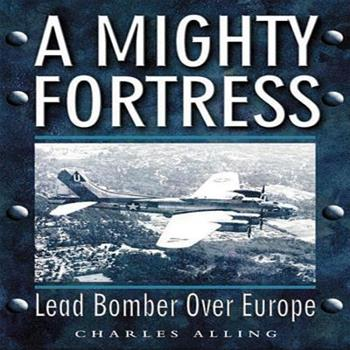 Paperback A Mighty Fortress: Lead Bomber Over Europe Book