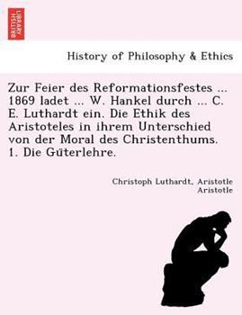 Paperback Zur Feier des Reformationsfestes ... 1869 Ladet ... W. Hankel Durch ... C. E. Luthardt ein. Die Ethik des Aristoteles in Ihrem Unterschied Von der Mor Book