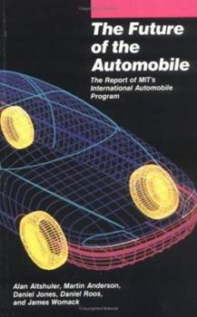 The Future of the Automobile: The Report of MIT's International Automobile Program 0262510383 Book Cover
