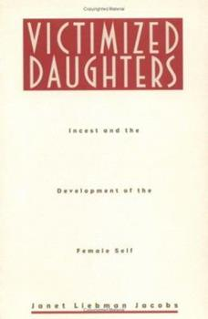 Victimized Daughters: Incest and the Development of the Female Self 0415909228 Book Cover