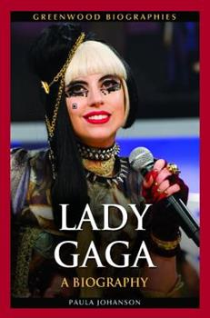 Lady Gaga: A Biography - Book  of the Greenwood Biographies