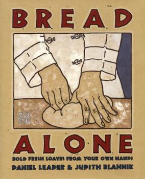 Bread Alone: Bold Fresh Loaves from Your Own Hands 0688092616 Book Cover