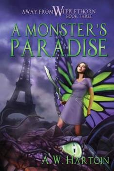 A Monster's Paradise - Book #3 of the Away From Whipplethorn