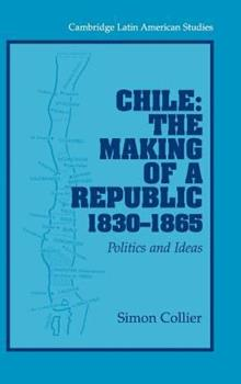 Hardcover Chile: The Making of a Republic, 1830-1865 Book