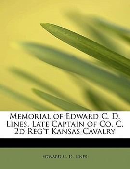 Paperback Memorial of Edward C D Lines, Late Captain of Co C, 2d Reg't Kansas Cavalry Book
