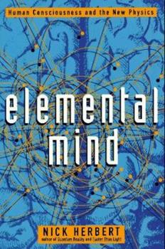 Elemental Mind: Human Consciousness and the New Physics 0525935061 Book Cover