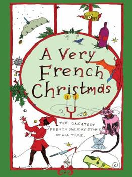 A Very French Christmas: The Greatest French Holiday Stories of All Time 1939931509 Book Cover