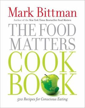 The Food Matters Cookbook: 500 Revolutionary Recipes for Better Living 1439120234 Book Cover