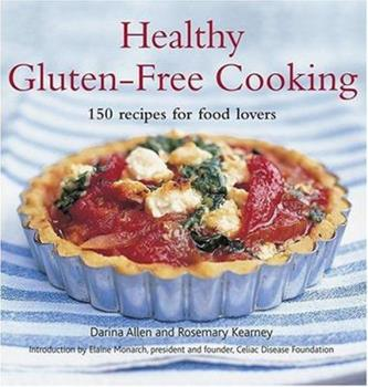 Healthy Gluten-free Cooking: 150 Recipes for Food Lovers 1584794240 Book Cover
