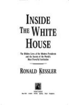 Inside the White House : the hidden lives of the modern presidents and the secret's of the world's most powerful institution