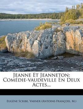 Paperback Jeanne et Jeanneton : Com?die-Vaudeville en Deux Actes... Book