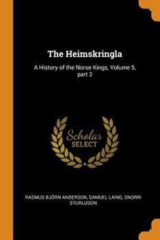 Paperback The Heimskringla : A History of the Norse Kings, Volume 5, Part 2 Book