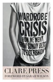 Wardrobe Crisis: How We Went from Sunday Best to Fast Fashion (Large Print 16pt)