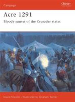 Acre 1291: Bloody sunset of the Crusader states (Campaign) - Book #154 of the Osprey Campaign
