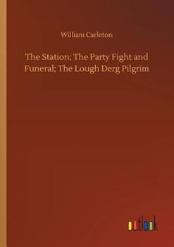 The Station; The Party Fight and Funeral; The Lough Derg Pilgrim 3734023440 Book Cover