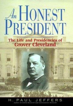 An Honest President: The Life and Presidencies of Grover Cleveland 038097746X Book Cover
