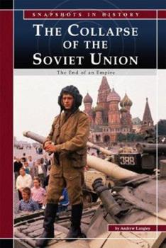 The Collapse of the Soviet Union: The End of an Empire (Snapshots in History) (Snapshots in History) 0756520096 Book Cover