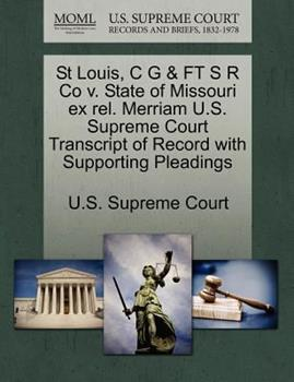 Paperback St Louis, C G and Ft S R Co V. State of Missouri Ex Rel. Merriam U. S. Supreme Court Transcript of Record with Supporting Pleadings Book