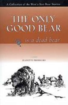 The Only Good Bear Is a Dead Bear 1560445521 Book Cover