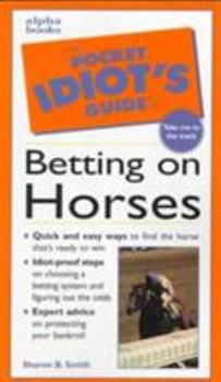 The Pocket Idiot's Guide to Betting on Horses - Book  of the Pocket Idiot's Guide