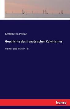 Paperback Geschichte des franz?sischen Calvinismus: Vierter und letzter Teil [German] Book