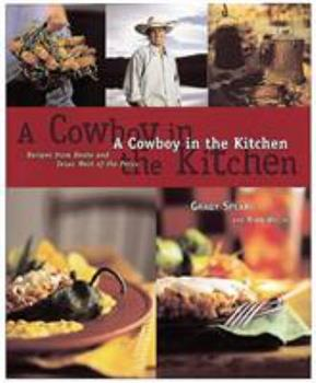 A Cowboy in the Kitchen: Recipes from Reata and Texas West of the Pecos 1580080049 Book Cover