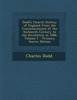 Paperback Dodd's Church History of England from the Commencement of the Sixteenth Century to the Revolution in 1688, Volume 1 - Primary Source Edition Book