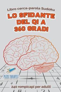 Paperback Lo sfidante del QI a 360 gradi - Libro cerca-parola Sudoku - 240 rompicapi per adulti [Italian] Book