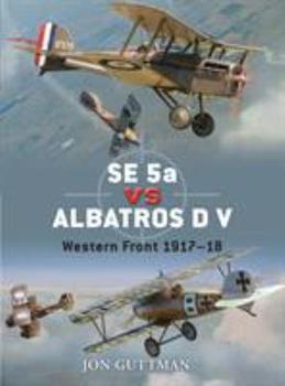 SE 5a vs Albatros D V: World War I 1917-18 - Book #20 of the Duel