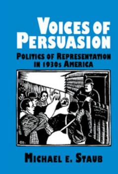 Hardcover Voices of Persuasion: Politics of Representation in 1930s America Book