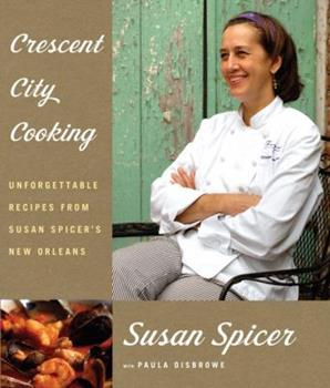 Crescent City Cooking: Unforgettable Recipes from Susan Spicer's New Orleans 1400043891 Book Cover