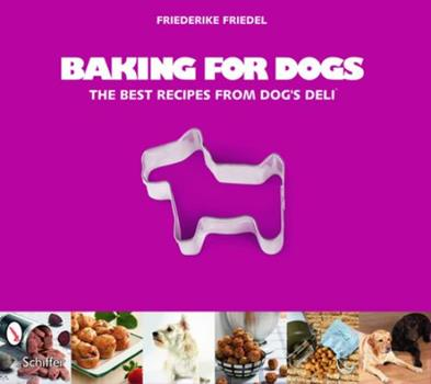 Paperback Baking for Dogs: The Best Recipes from Dog's Deli Book