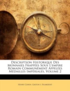 Paperback Description Historique des Monnaies Frapp?es Sous L'Empire Romain Commun?ment Appel?es M?dailles Imp?riales Book