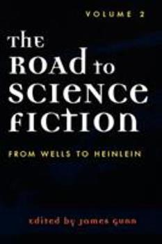 The Road to Science Fiction 2: From Wells to Heinlein - Book #2 of the Road to Science Fiction
