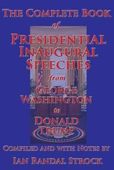The Complete Book of Presidential Inaugural Speeches, from George Washington to Donald Trump 1515410234 Book Cover